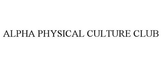 mark for ALPHA PHYSICAL CULTURE CLUB, trademark #78875275