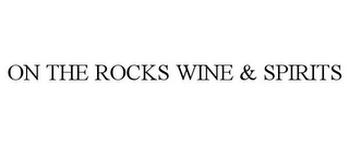 mark for ON THE ROCKS WINE & SPIRITS, trademark #78875451