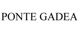 mark for PONTE GADEA, trademark #78875751