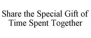mark for SHARE THE SPECIAL GIFT OF TIME SPENT TOGETHER, trademark #78877233