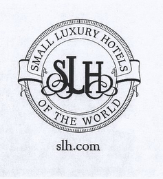 mark for SLH SMALL LUXURY HOTELS OF THE WORLD SLH.COM, trademark #78878690