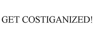 mark for GET COSTIGANIZED!, trademark #78879356