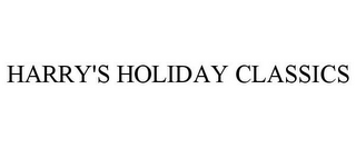 mark for HARRY'S HOLIDAY CLASSICS, trademark #78881142