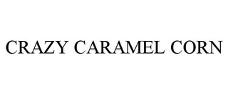 mark for CRAZY CARAMEL CORN, trademark #78881305