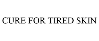 mark for CURE FOR TIRED SKIN, trademark #78881345