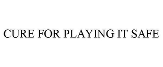 mark for CURE FOR PLAYING IT SAFE, trademark #78881453