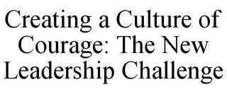 mark for CREATING A CULTURE OF COURAGE: THE NEW LEADERSHIP CHALLENGE, trademark #78881892