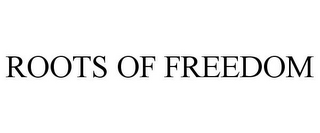 mark for ROOTS OF FREEDOM, trademark #78882401