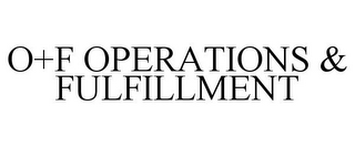 mark for O+F OPERATIONS & FULFILLMENT, trademark #78883335