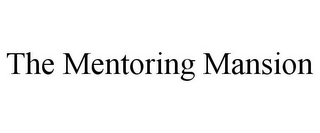 mark for THE MENTORING MANSION, trademark #78884087