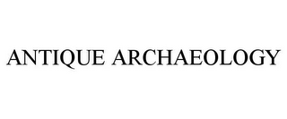 mark for ANTIQUE ARCHAEOLOGY, trademark #78884649