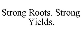 mark for STRONG ROOTS. STRONG YIELDS., trademark #78884741