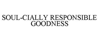 mark for SOUL-CIALLY RESPONSIBLE GOODNESS, trademark #78885329
