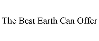 mark for THE BEST EARTH CAN OFFER, trademark #78885601