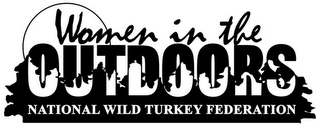 mark for WOMEN IN THE OUTDOORS NATONAL WILD TURKEY FEDERATION, trademark #78886969