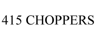 mark for 415 CHOPPERS, trademark #78887828