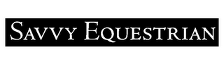 mark for SAVVY EQUESTRIAN, trademark #78888271