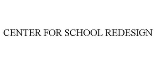 mark for CENTER FOR SCHOOL REDESIGN, trademark #78889038