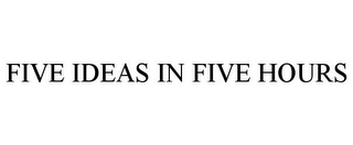 mark for FIVE IDEAS IN FIVE HOURS, trademark #78889104