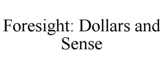 mark for FORESIGHT: DOLLARS AND SENSE, trademark #78890973