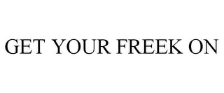 mark for GET YOUR FREEK ON, trademark #78891629