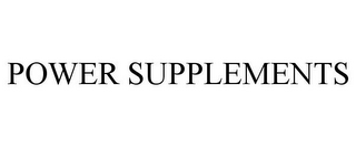 mark for POWER SUPPLEMENTS, trademark #78892140