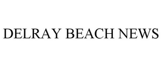 mark for DELRAY BEACH NEWS, trademark #78892466