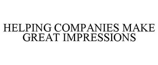 mark for HELPING COMPANIES MAKE GREAT IMPRESSIONS, trademark #78892692