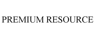 mark for PREMIUM RESOURCE, trademark #78893184