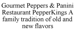 mark for GOURMET PEPPERS & PANINI RESTAURANT PEPPERKINGS A FAMILY TRADITION OF OLD AND NEW FLAVORS, trademark #78894142