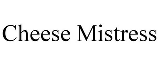 mark for CHEESE MISTRESS, trademark #78895257