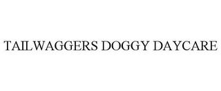 mark for TAILWAGGERS DOGGY DAYCARE, trademark #78895958