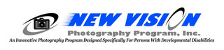mark for NEW VISION PHOTOGRAPHY PROGAM, INC. AN INNOVATIVE PHOTOGRAPHY PROGRAM DESIGNED SPECIFICALLY FOR PERSONS WITH DEVELOPMENTAL DISABILITIES, trademark #78897216