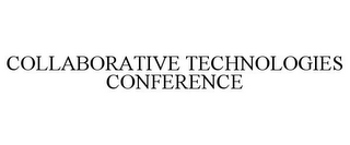 mark for COLLABORATIVE TECHNOLOGIES CONFERENCE, trademark #78897509