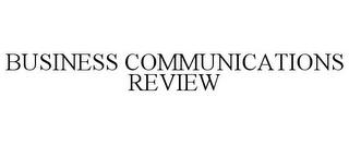 mark for BUSINESS COMMUNICATIONS REVIEW, trademark #78897522