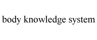 mark for BODY KNOWLEDGE SYSTEM, trademark #78898000