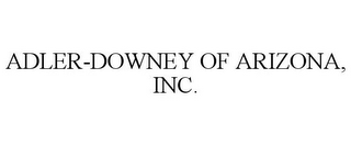 mark for ADLER-DOWNEY OF ARIZONA, INC., trademark #78898511