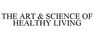mark for THE ART & SCIENCE OF HEALTHY LIVING, trademark #78900902
