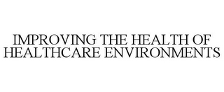 mark for IMPROVING THE HEALTH OF HEALTHCARE ENVIRONMENTS, trademark #78901787