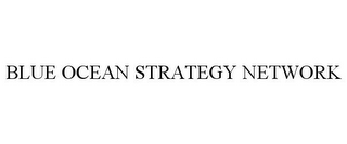 mark for BLUE OCEAN STRATEGY NETWORK, trademark #78902356
