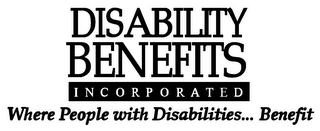 mark for DISABILITY BENEFITS INCORPORATED WHERE PEOPLE WITH DISABILITIES... BENEFIT, trademark #78902544