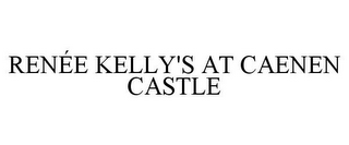 mark for RENÉE KELLY'S AT CAENEN CASTLE, trademark #78902775