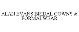 mark for ALAN EVANS BRIDAL GOWNS & FORMALWEAR, trademark #78903218