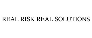 mark for REAL RISK REAL SOLUTIONS, trademark #78904022