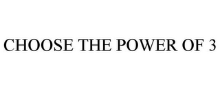 mark for CHOOSE THE POWER OF 3, trademark #78904134