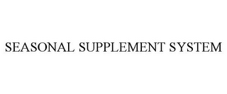 mark for SEASONAL SUPPLEMENT SYSTEM, trademark #78906199