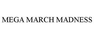 mark for MEGA MARCH MADNESS, trademark #78906214