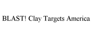 mark for BLAST! CLAY TARGETS AMERICA, trademark #78906238