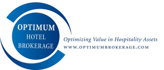 mark for OPTIMUM HOTEL BROKERAGE OPTIMIZING VALUE IN HOSPITALITY ASSETS WWW.OPTIMUMBROKERAGE.COM, trademark #78906687