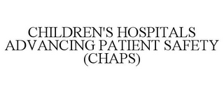 mark for CHILDREN'S HOSPITALS ADVANCING PATIENT SAFETY (CHAPS), trademark #78906841